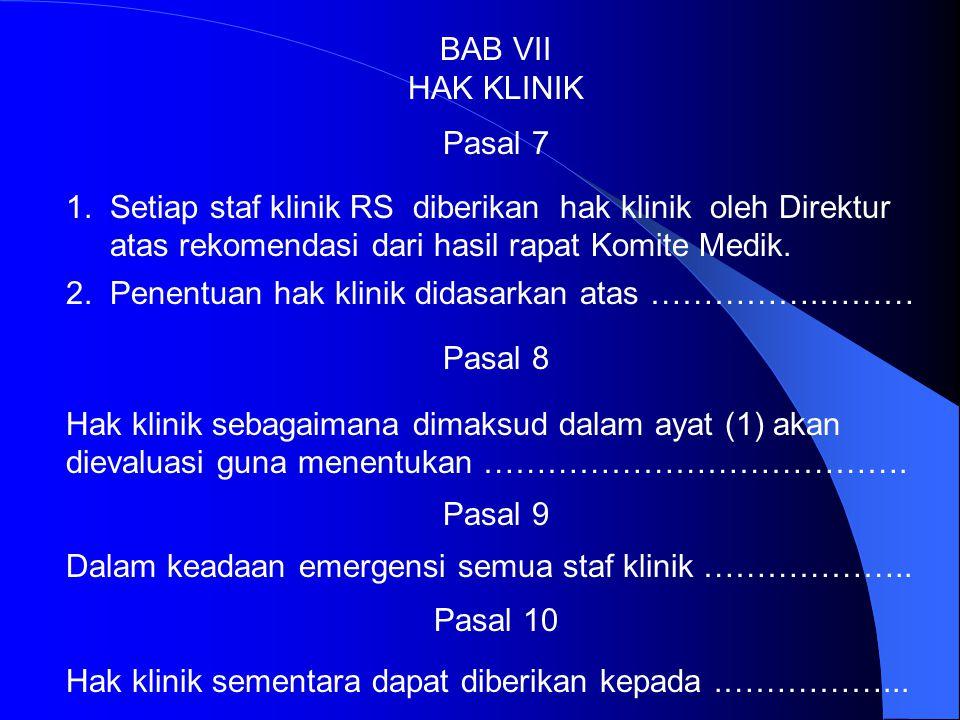 BAB VII HAK KLINIK. Pasal 7. 1. Setiap staf klinik RS diberikan hak klinik oleh Direktur. atas rekomendasi dari hasil rapat Komite Medik.