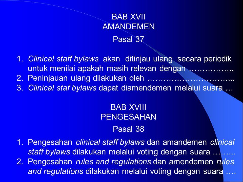 BAB XVII AMANDEMEN. Pasal 37. 1. Clinical staff bylaws akan ditinjau ulang secara periodik. untuk menilai apakah masih relevan dengan ……………..