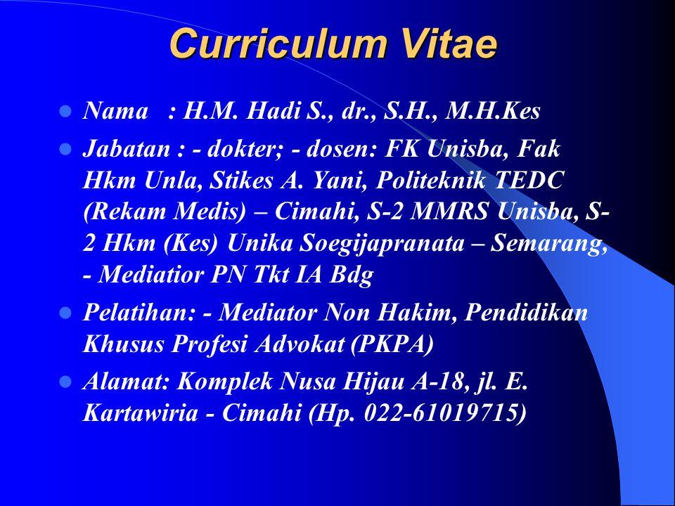 Curriculum Vitae Nama : H.M. Hadi S., dr., S.H., M.H.Kes