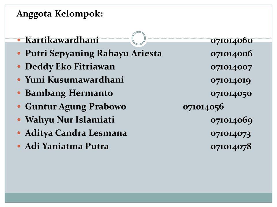 Anggota Kelompok: Kartikawardhani 071014060. Putri Sepyaning Rahayu Ariesta 071014006. Deddy Eko Fitriawan 071014007.