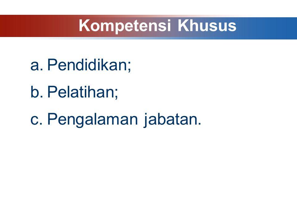 Kompetensi Khusus Pendidikan; Pelatihan; Pengalaman jabatan.