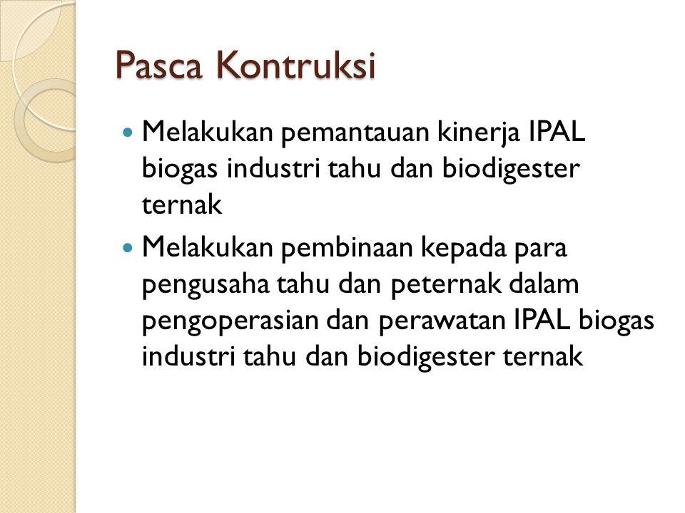 Pasca Kontruksi Melakukan pemantauan kinerja IPAL biogas industri tahu dan biodigester ternak.