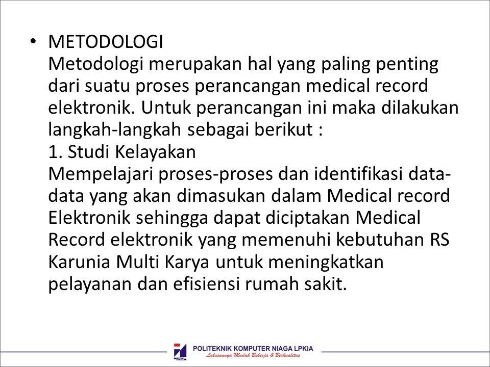 METODOLOGI Metodologi merupakan hal yang paling penting dari suatu proses perancangan medical record elektronik.