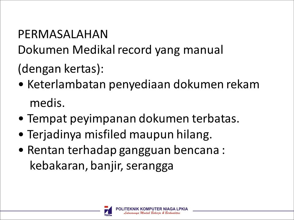 PERMASALAHAN Dokumen Medikal record yang manual (dengan kertas): • Keterlambatan penyediaan dokumen rekam medis.