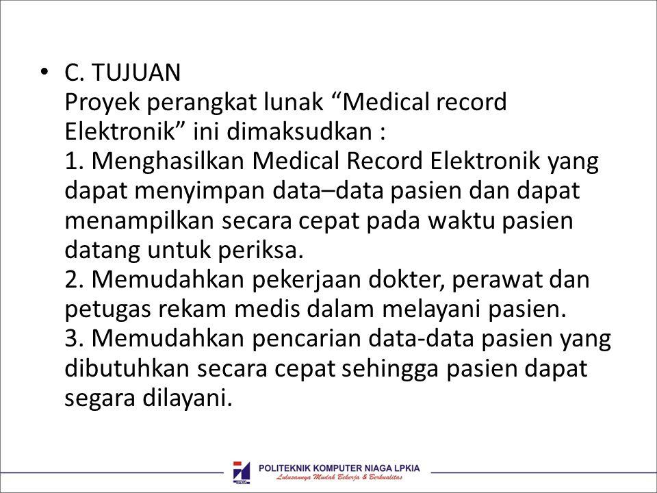 C. TUJUAN Proyek perangkat lunak Medical record Elektronik ini dimaksudkan : 1.