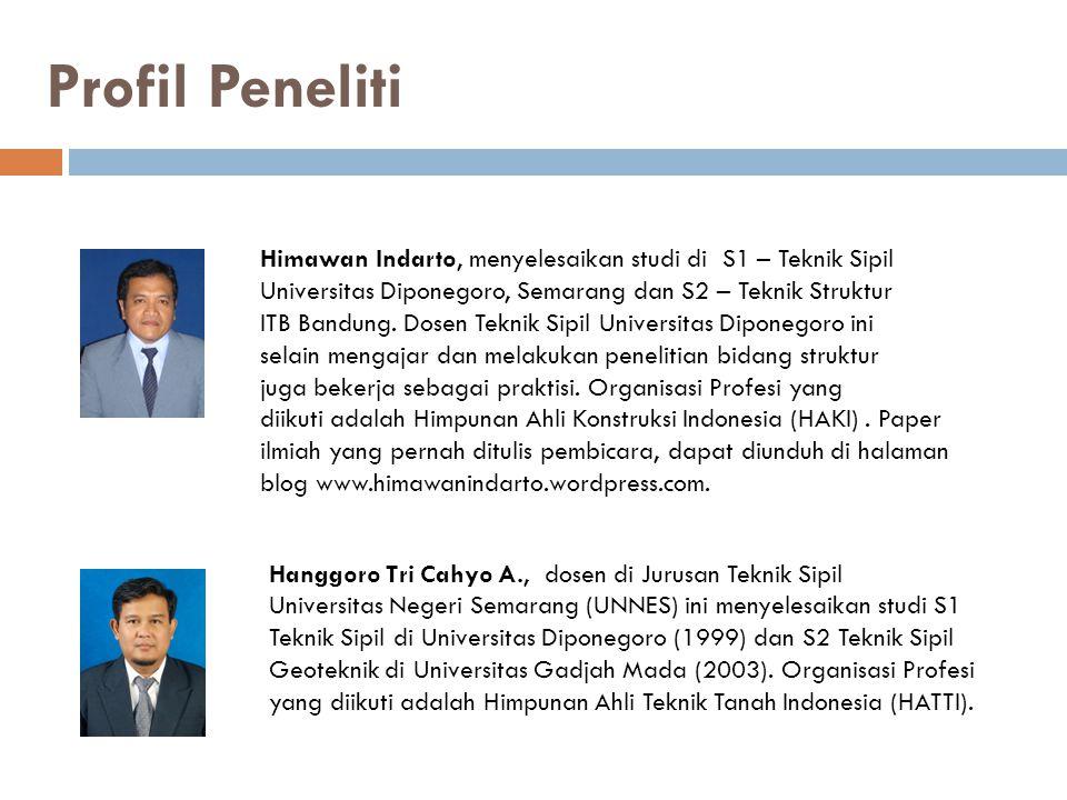 Profil Peneliti Himawan Indarto, menyelesaikan studi di S1 – Teknik Sipil. Universitas Diponegoro, Semarang dan S2 – Teknik Struktur.