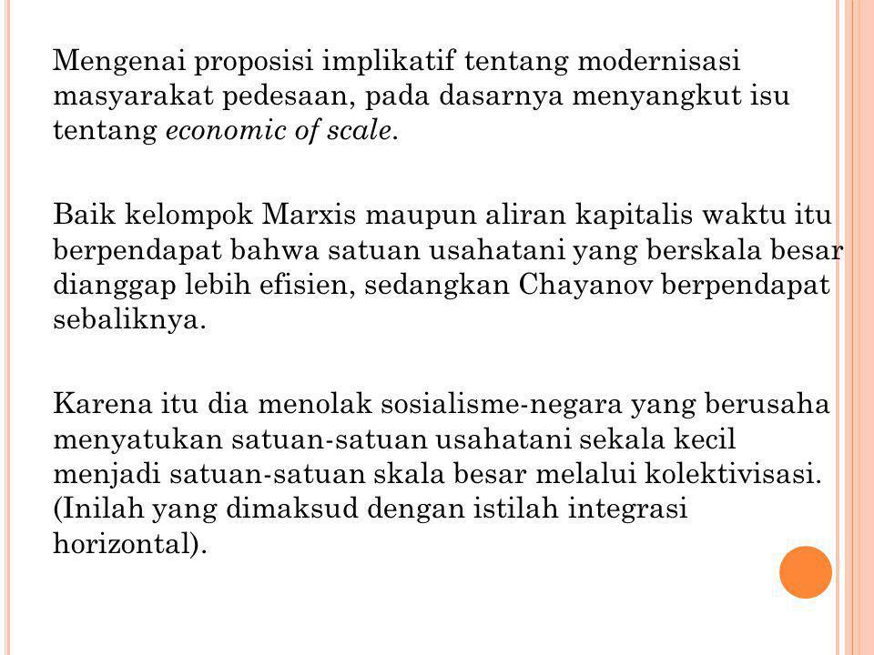 Mengenai proposisi implikatif tentang modernisasi masyarakat pedesaan, pada dasarnya menyangkut isu tentang economic of scale.