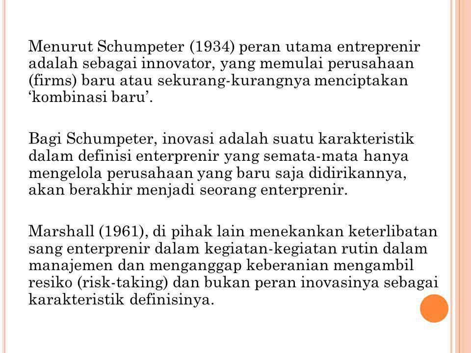 Menurut Schumpeter (1934) peran utama entreprenir adalah sebagai innovator, yang memulai perusahaan (firms) baru atau sekurang-kurangnya menciptakan 'kombinasi baru'.