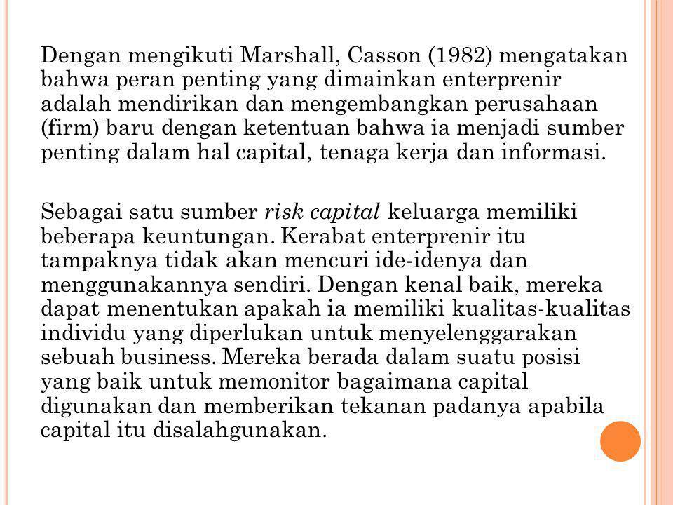 Dengan mengikuti Marshall, Casson (1982) mengatakan bahwa peran penting yang dimainkan enterprenir adalah mendirikan dan mengembangkan perusahaan (firm) baru dengan ketentuan bahwa ia menjadi sumber penting dalam hal capital, tenaga kerja dan informasi.