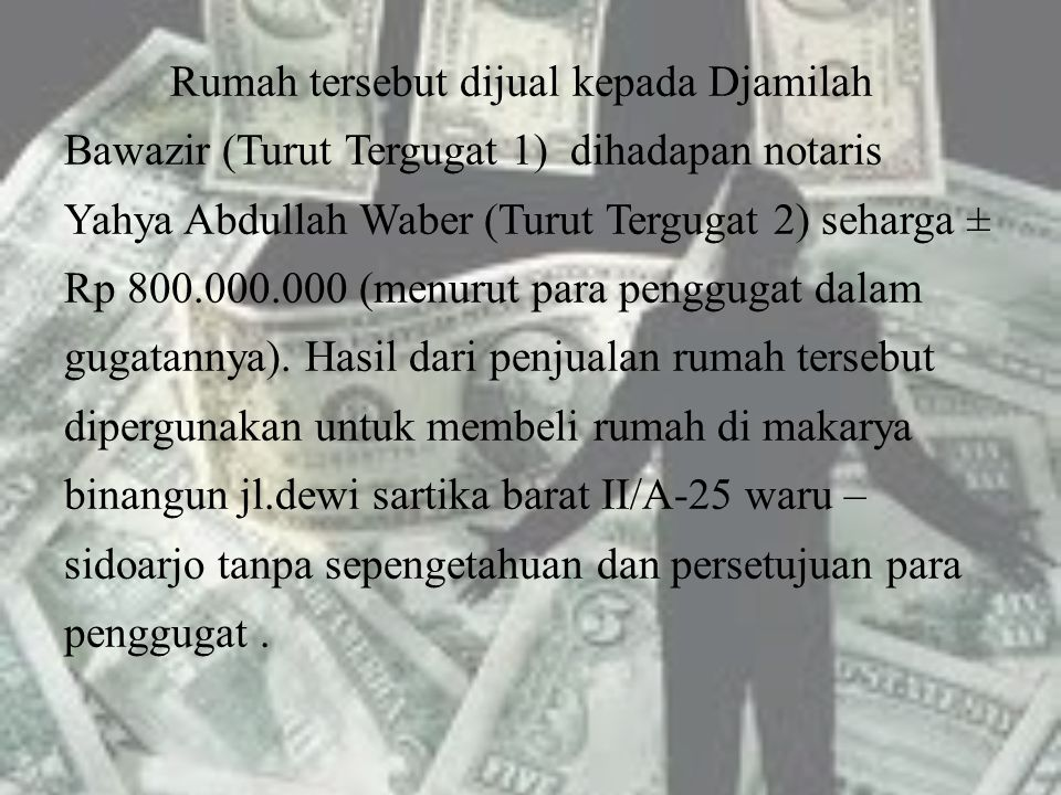 Rumah tersebut dijual kepada Djamilah Bawazir (Turut Tergugat 1) dihadapan notaris Yahya Abdullah Waber (Turut Tergugat 2) seharga ± Rp 800.000.000 (menurut para penggugat dalam gugatannya).