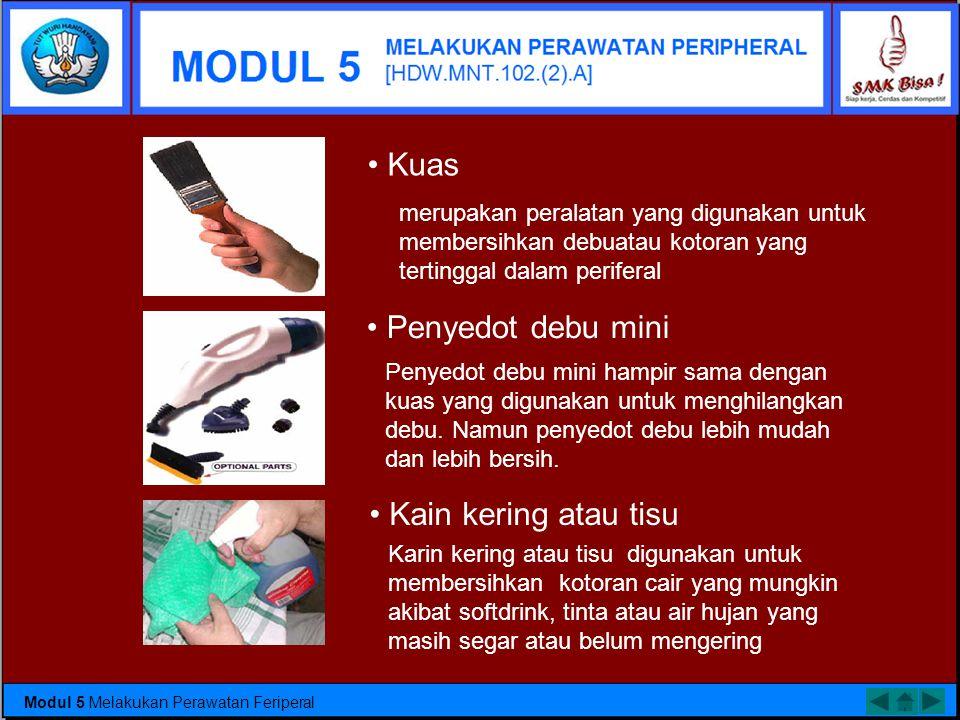 • Kuas • Penyedot debu mini • Kain kering atau tisu