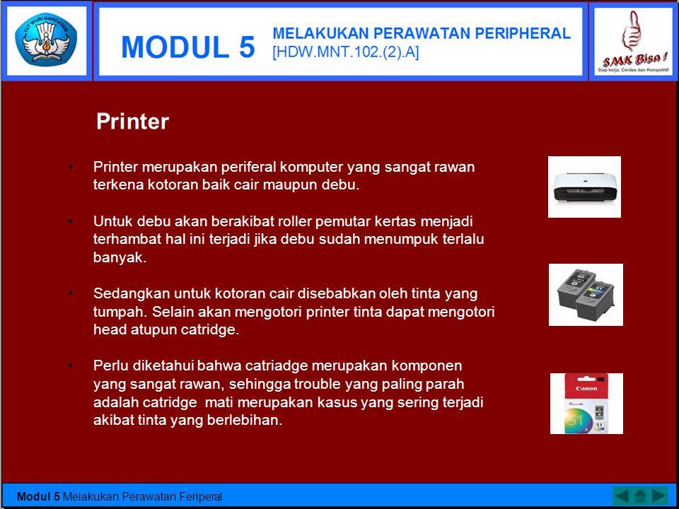 Printer Printer merupakan periferal komputer yang sangat rawan terkena kotoran baik cair maupun debu.