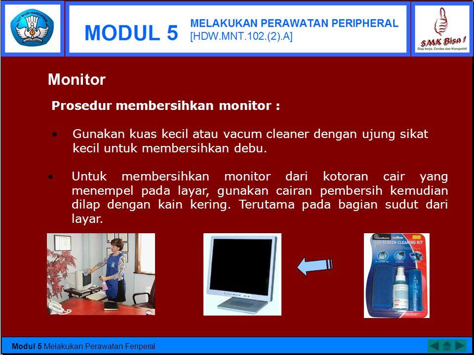 Monitor Prosedur membersihkan monitor :