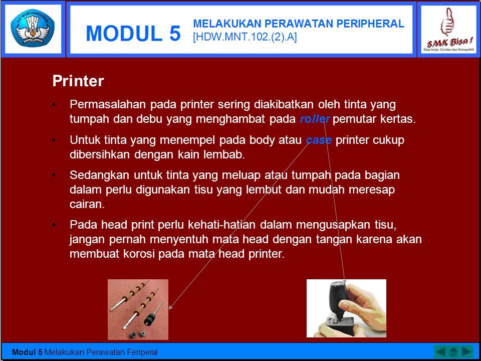 Printer Permasalahan pada printer sering diakibatkan oleh tinta yang tumpah dan debu yang menghambat pada roller pemutar kertas.