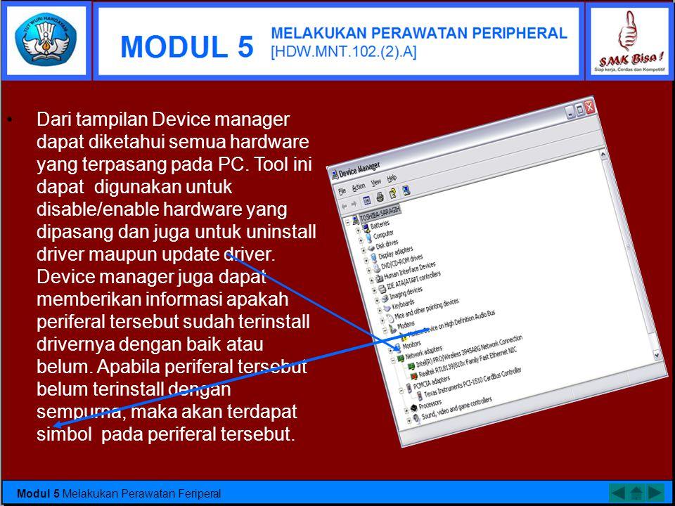 Dari tampilan Device manager dapat diketahui semua hardware yang terpasang pada PC. Tool ini dapat digunakan untuk disable/enable hardware yang dipasang dan juga untuk uninstall driver maupun update driver.