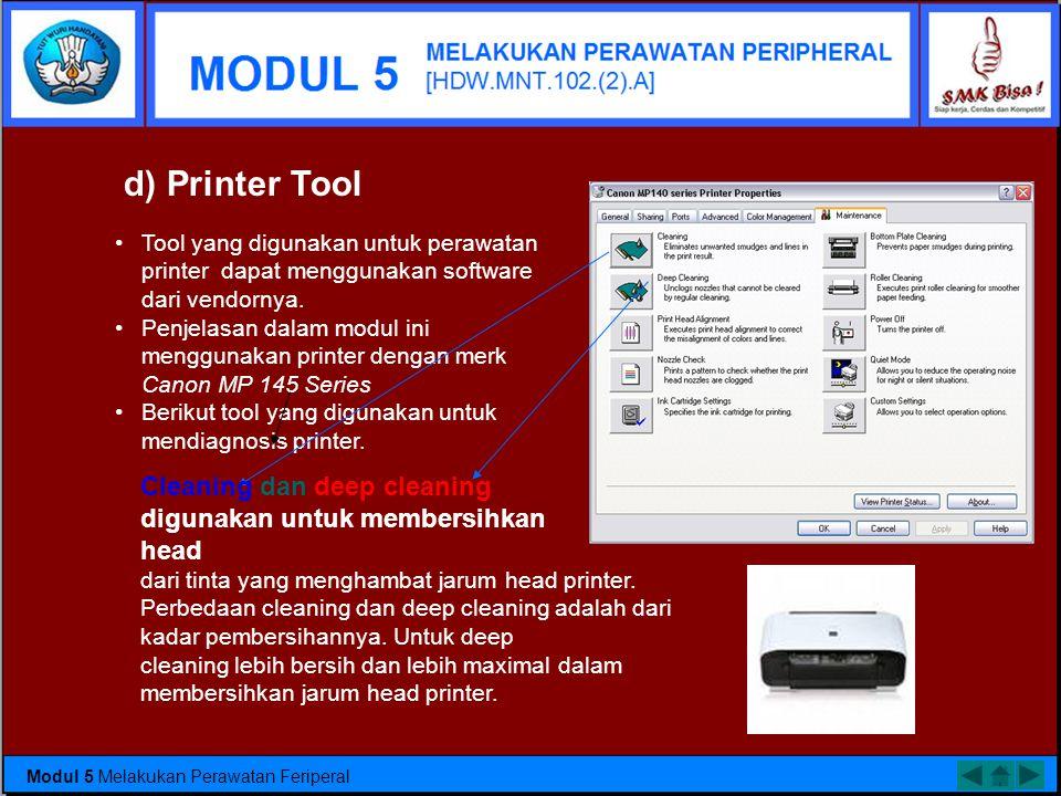 d) Printer Tool Tool yang digunakan untuk perawatan printer dapat menggunakan software dari vendornya.