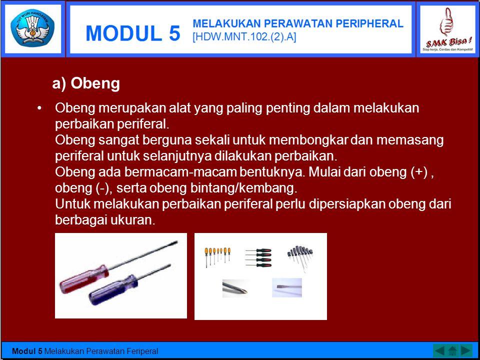 a) Obeng Obeng merupakan alat yang paling penting dalam melakukan perbaikan periferal.