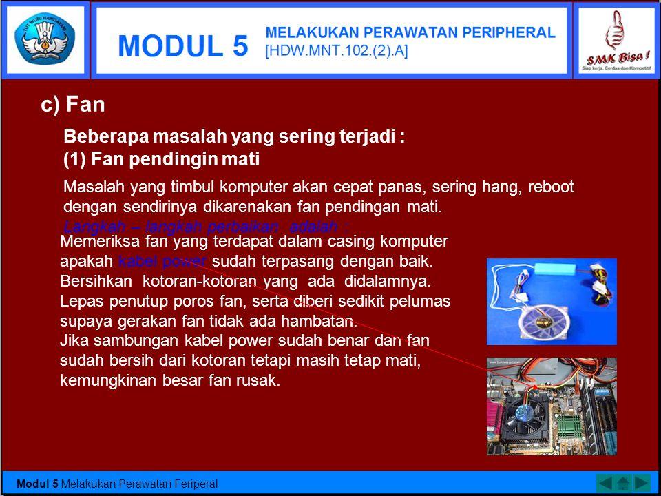 c) Fan Beberapa masalah yang sering terjadi : (1) Fan pendingin mati. Masalah yang timbul komputer akan cepat panas, sering hang, reboot.