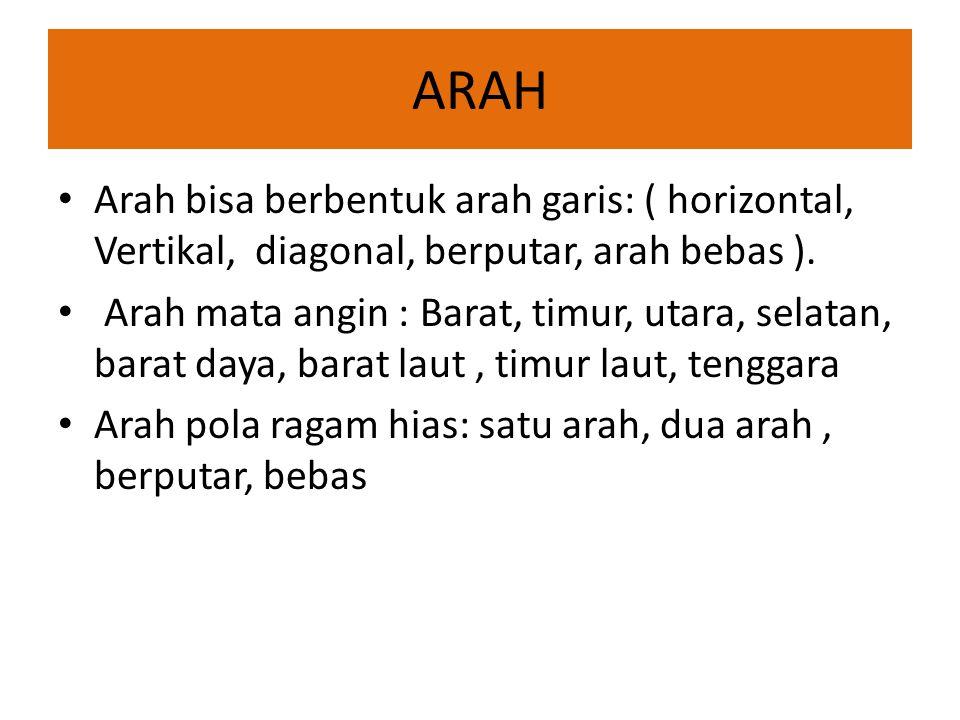 ARAH Arah bisa berbentuk arah garis: ( horizontal, Vertikal, diagonal, berputar, arah bebas ).