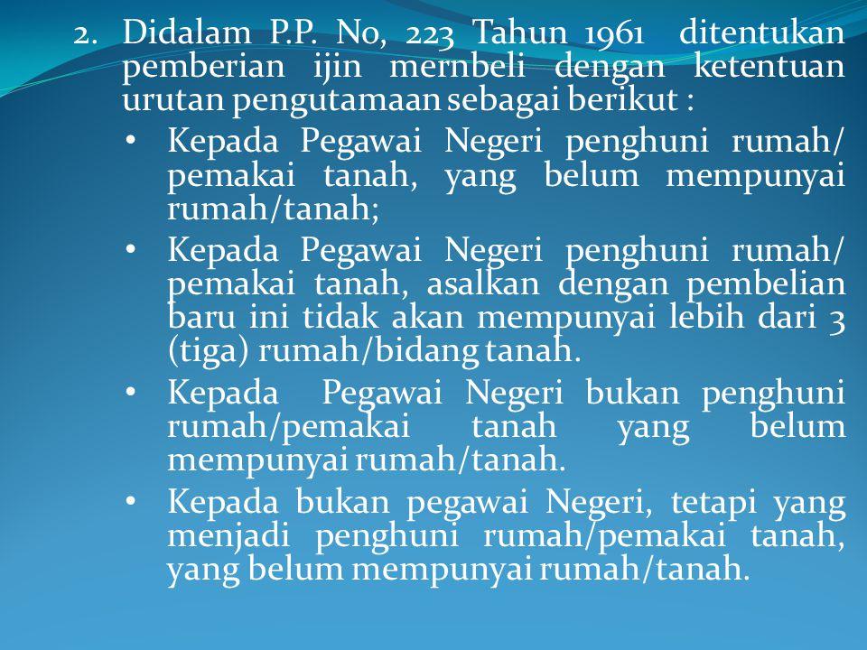 Didalam P.P. No, 223 Tahun 1961 ditentukan pemberian ijin mernbeli dengan ketentuan urutan pengutamaan sebagai berikut :