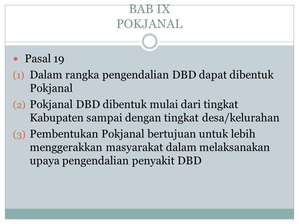 BAB IX POKJANAL Pasal 19. Dalam rangka pengendalian DBD dapat dibentuk Pokjanal.