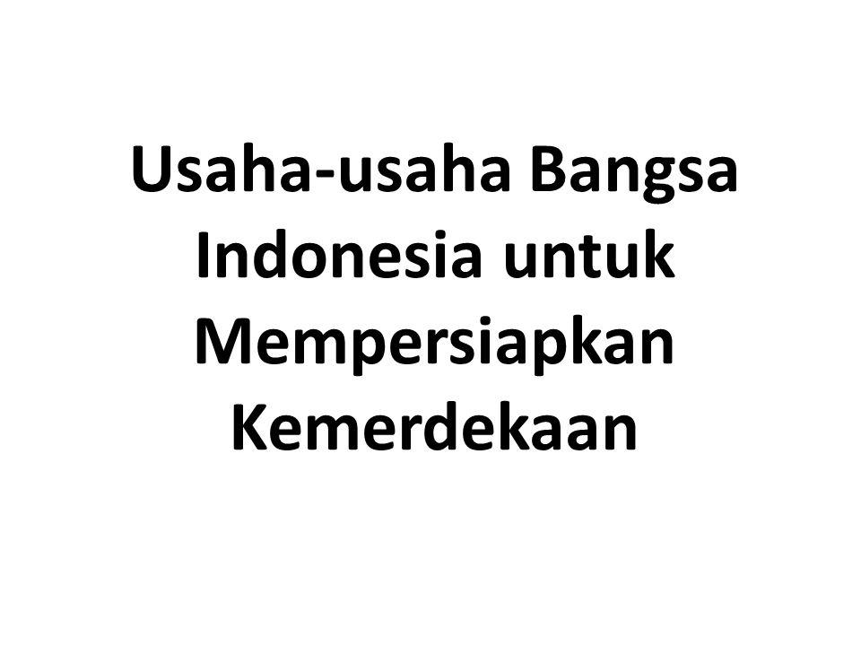 Usaha-usaha Bangsa Indonesia untuk Mempersiapkan Kemerdekaan