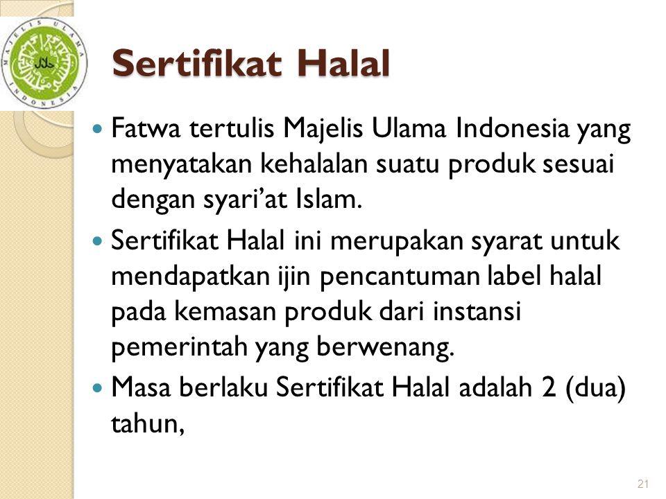 Sertifikat Halal Fatwa tertulis Majelis Ulama Indonesia yang menyatakan kehalalan suatu produk sesuai dengan syari'at Islam.