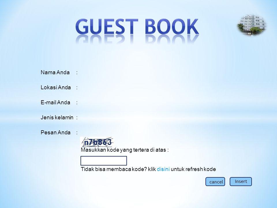 GUEST BOOK Nama Anda : Lokasi Anda E-mail Anda Jenis kelamin