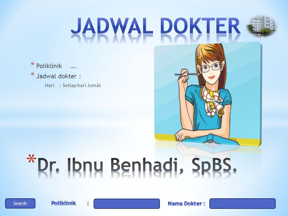Jadwal DOKTER Dr. Ibnu Benhadi, SpBS. Poliklinik …. Jadwal dokter :