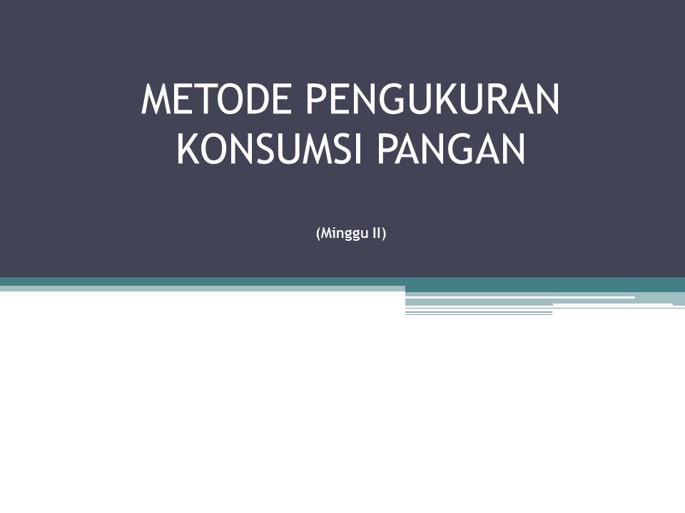 METODE PENGUKURAN KONSUMSI PANGAN (Minggu II)