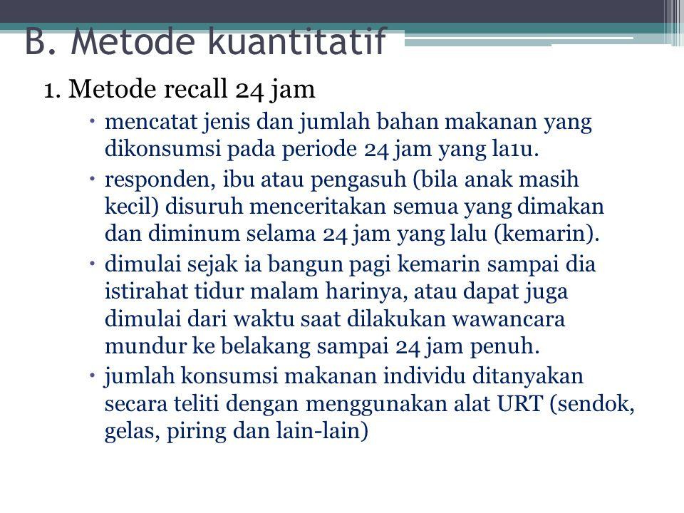 B. Metode kuantitatif 1. Metode recall 24 jam