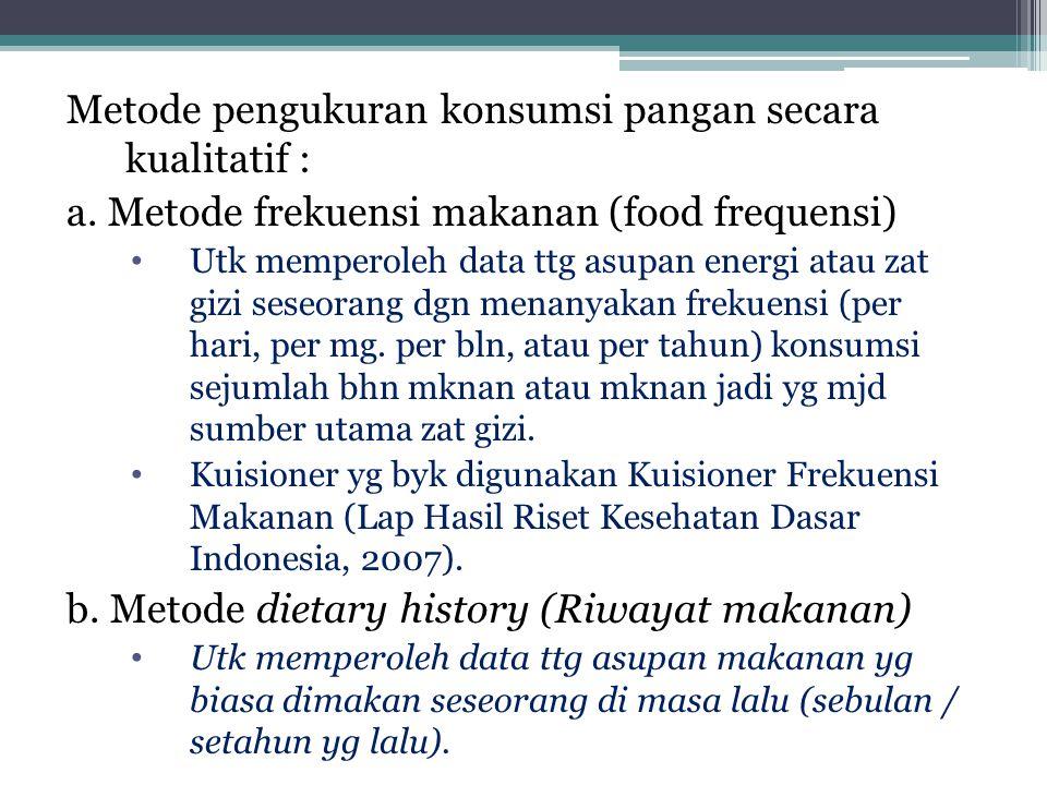 Metode pengukuran konsumsi pangan secara kualitatif :