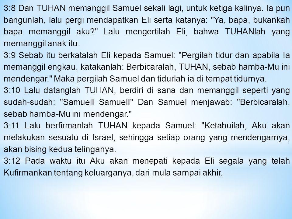 3:8 Dan TUHAN memanggil Samuel sekali lagi, untuk ketiga kalinya