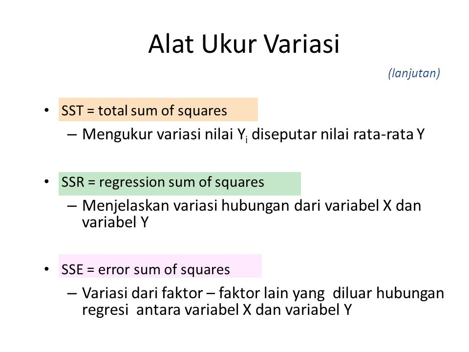 Alat Ukur Variasi (lanjutan) SST = total sum of squares. Mengukur variasi nilai Yi diseputar nilai rata-rata Y.