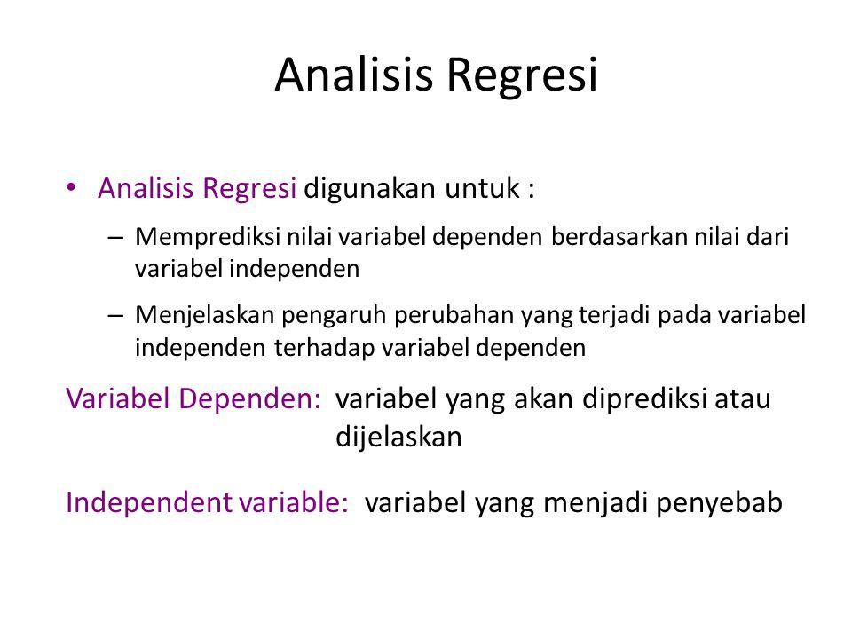 Analisis Regresi Analisis Regresi digunakan untuk :