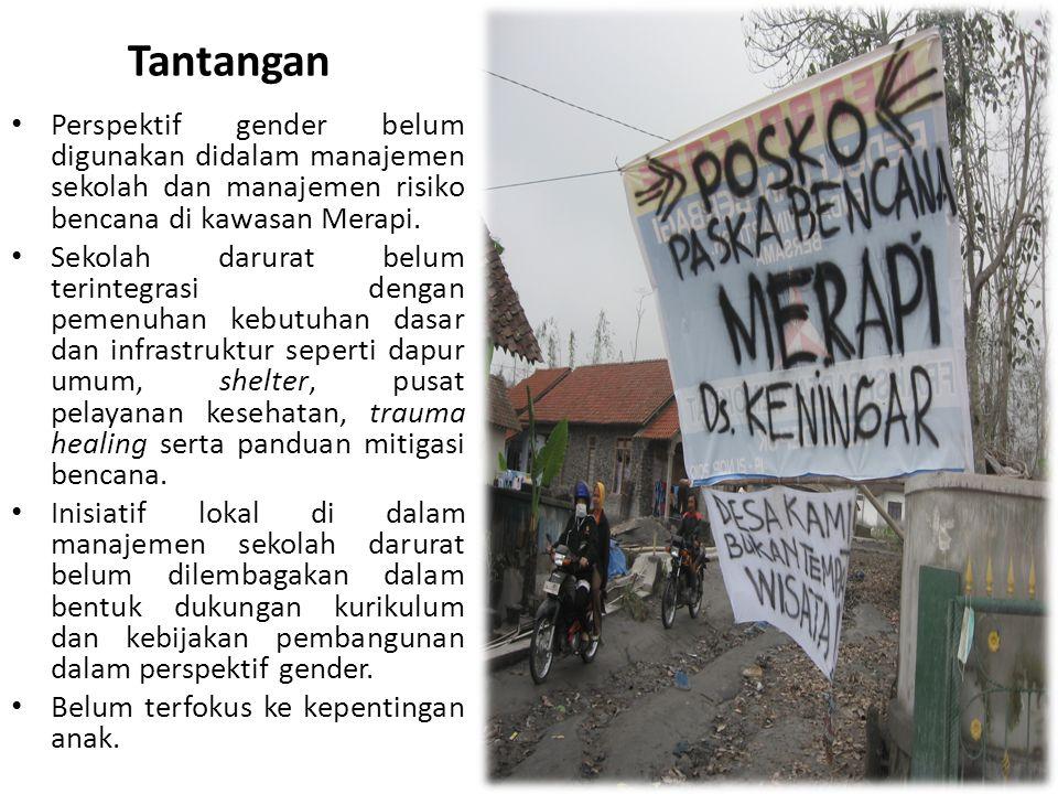 Tantangan Perspektif gender belum digunakan didalam manajemen sekolah dan manajemen risiko bencana di kawasan Merapi.