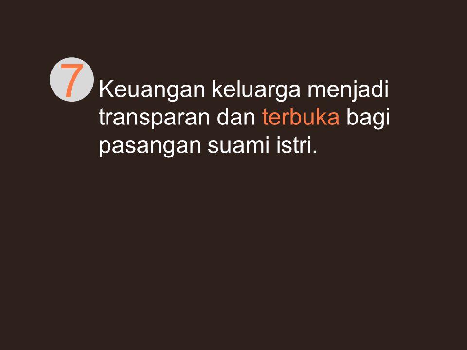 7 Keuangan keluarga menjadi transparan dan terbuka bagi pasangan suami istri.