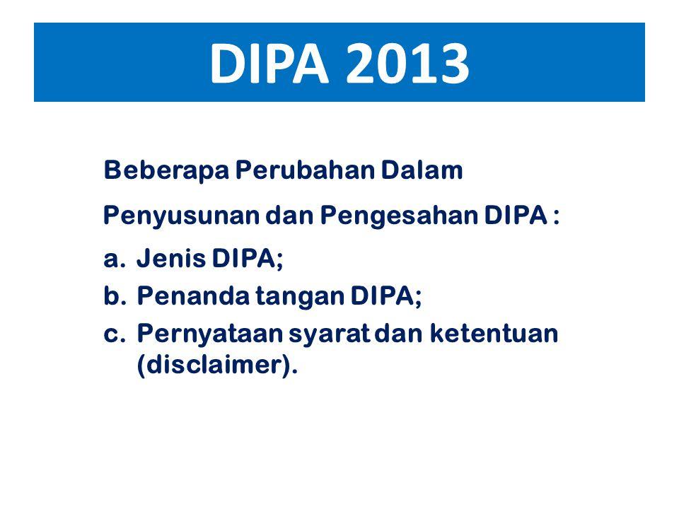 DIPA 2013 Beberapa Perubahan Dalam Penyusunan dan Pengesahan DIPA :