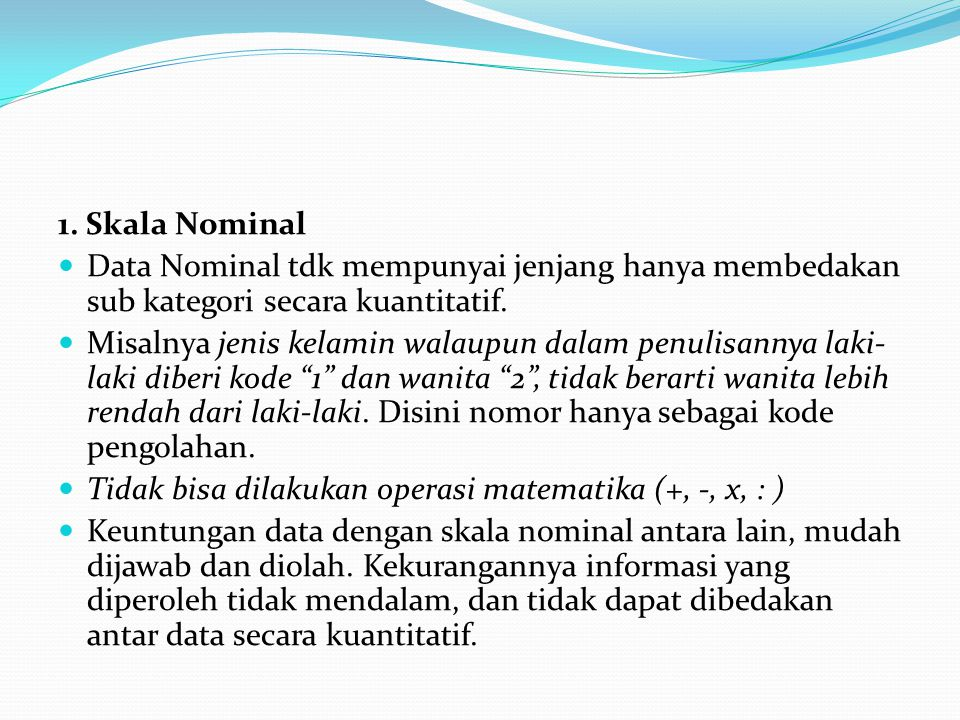 1. Skala Nominal Data Nominal tdk mempunyai jenjang hanya membedakan sub kategori secara kuantitatif.
