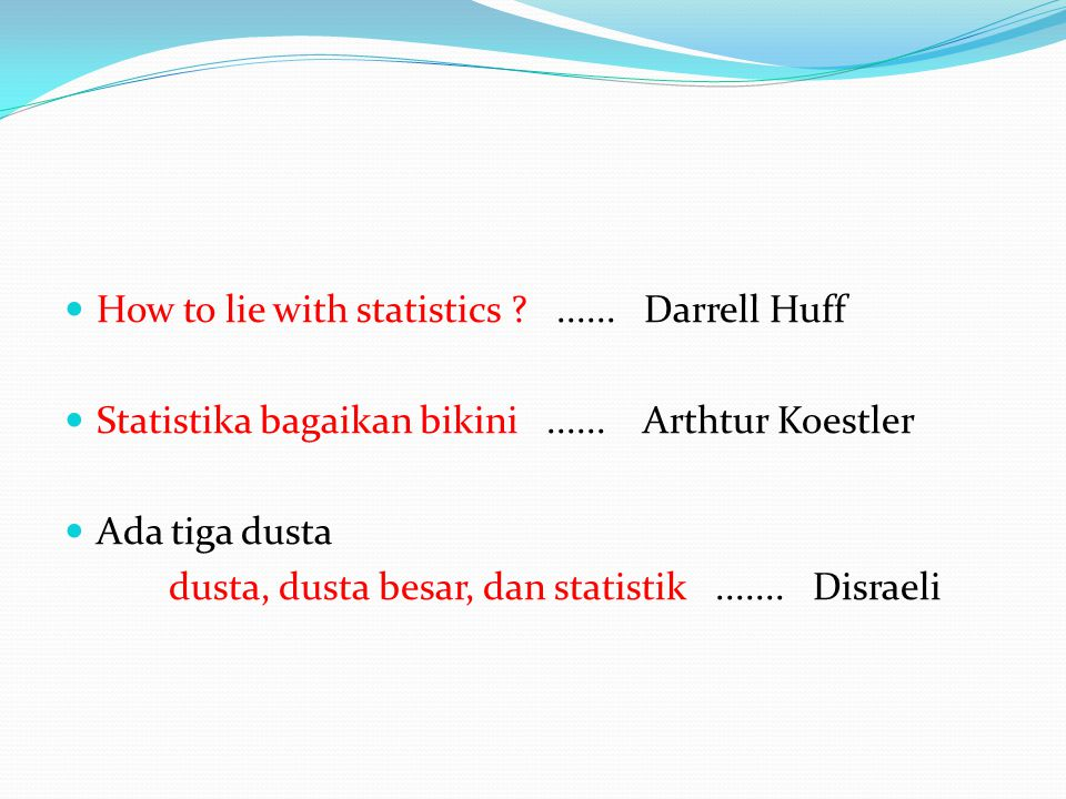 How to lie with statistics ...... Darrell Huff