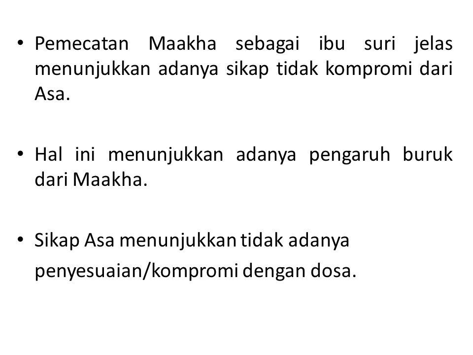 Pemecatan Maakha sebagai ibu suri jelas menunjukkan adanya sikap tidak kompromi dari Asa.