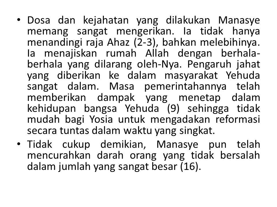 Dosa dan kejahatan yang dilakukan Manasye memang sangat mengerikan