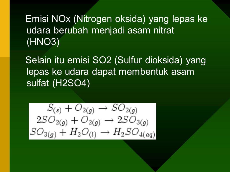 Emisi NOx (Nitrogen oksida) yang lepas ke udara berubah menjadi asam nitrat (HNO3) Selain itu emisi SO2 (Sulfur dioksida) yang lepas ke udara dapat membentuk asam sulfat (H2SO4)