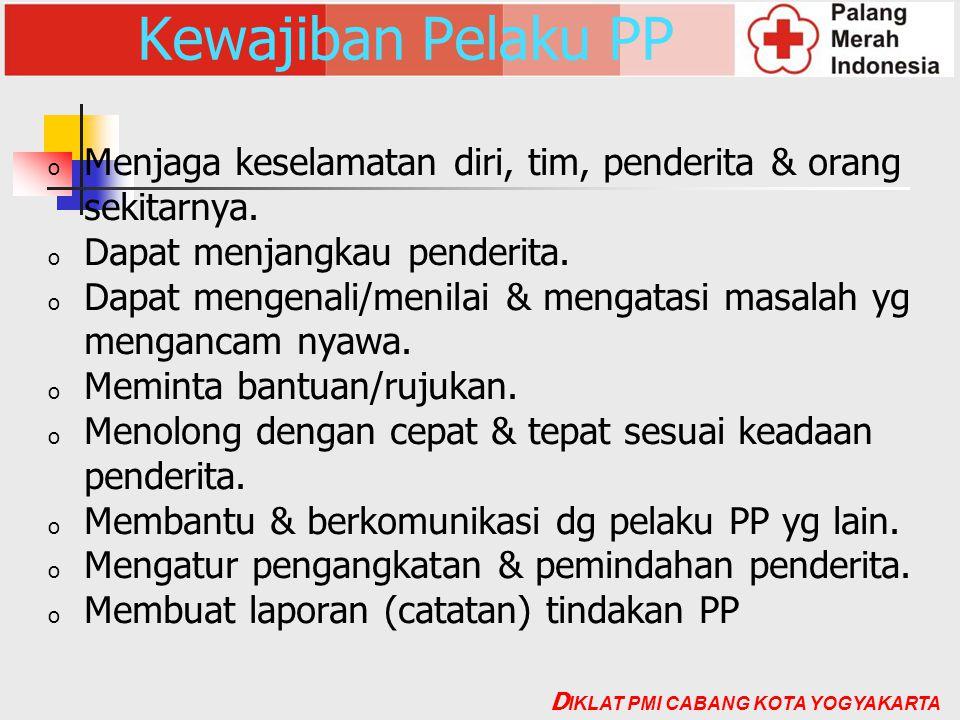 Kewajiban Pelaku PP Menjaga keselamatan diri, tim, penderita & orang sekitarnya. Dapat menjangkau penderita.