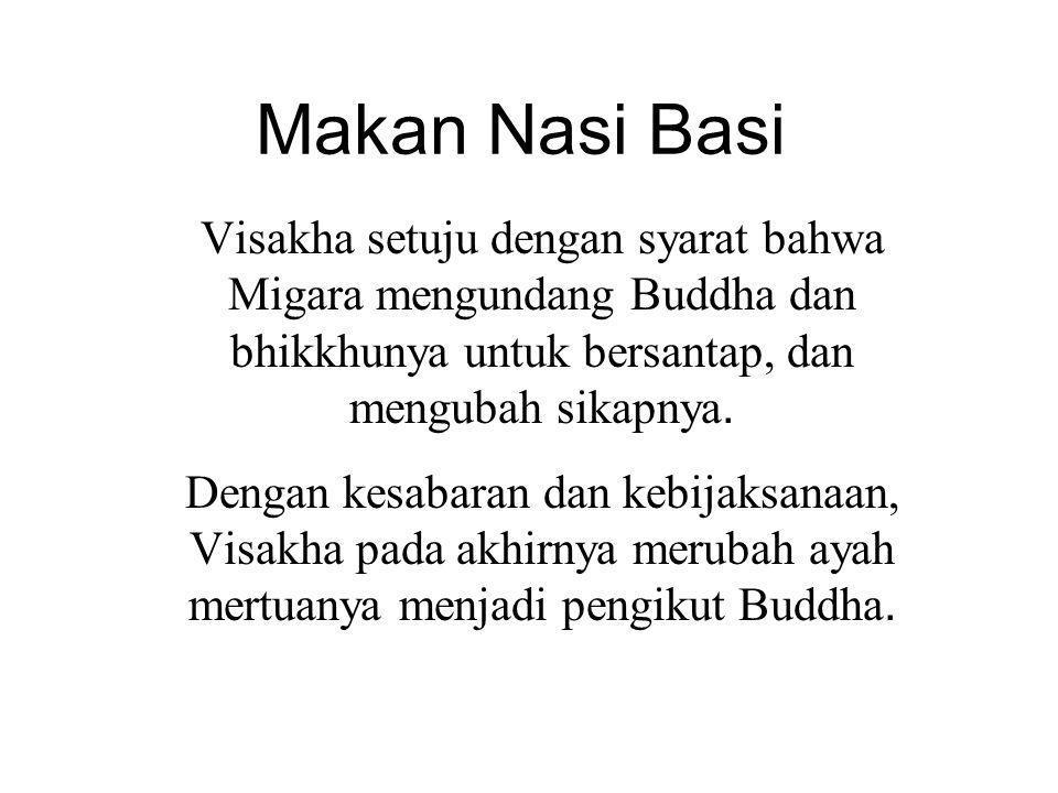 Makan Nasi Basi Visakha setuju dengan syarat bahwa Migara mengundang Buddha dan bhikkhunya untuk bersantap, dan mengubah sikapnya.