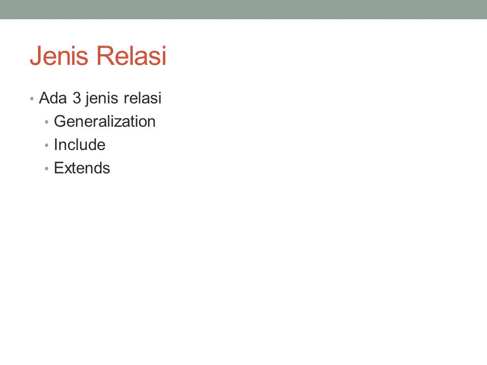Jenis Relasi Ada 3 jenis relasi Generalization Include Extends