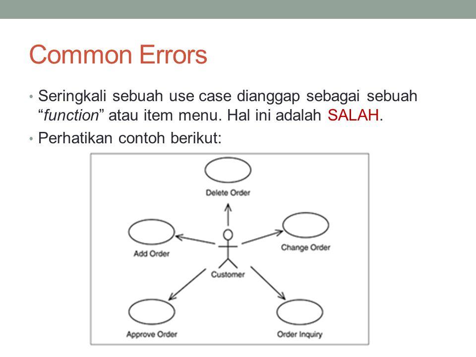 Common Errors Seringkali sebuah use case dianggap sebagai sebuah function atau item menu. Hal ini adalah SALAH.