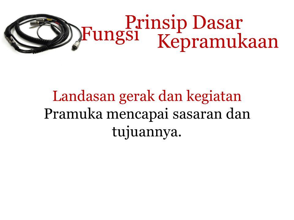 Landasan gerak dan kegiatan Pramuka mencapai sasaran dan tujuannya.