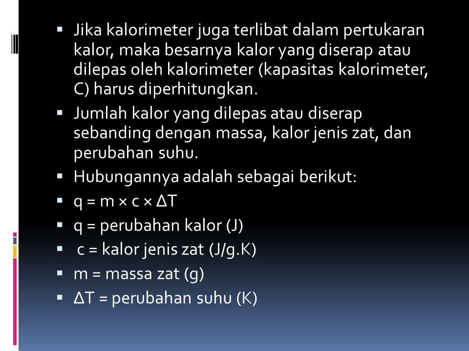 Jika kalorimeter juga terlibat dalam pertukaran kalor, maka besarnya kalor yang diserap atau dilepas oleh kalorimeter (kapasitas kalorimeter, C) harus diperhitungkan.