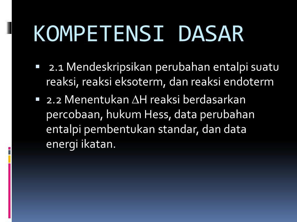 KOMPETENSI DASAR 2.1 Mendeskripsikan perubahan entalpi suatu reaksi, reaksi eksoterm, dan reaksi endoterm.